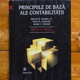 Belverd E. Needles, Jr., Henry R. Anderson, James C. Caldwell - Principiile de baza ale contabilitatii (editie hardcover)