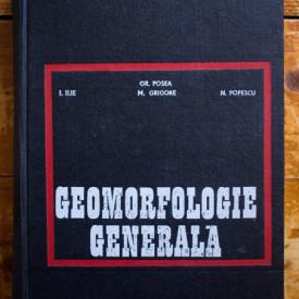 I. Ilie, Gr. Posea, M. Grigore, N. Popescu - Geomorfologie generala (editie hardcover)