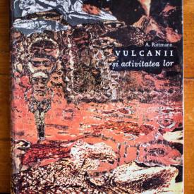 A. Rittmann - Vulcanii si activitatea lor (editie hardcover)