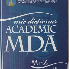 Academia Romana, Institutul de lingvistica Iorgu Iordan - Al. Rosetti - Mic dictionar academic (Mi-Z) (vol.II, editie hardcover)
