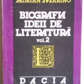 Adrian Marino - Biografia ideii de literatura. Vol. 2