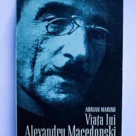 Adrian Marino - Viata lui Alexandru Macendoski