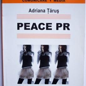 Adriana Tarus - Peace PR. Relatiile publice in procesele de mentinere si obtinere a pacii