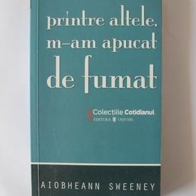 Aiobhean Sweeney - Printre altele m-am apucat de fumat