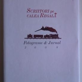 Album Scriitori pe Calea Regala - Fotograme & Jurnal. 2008