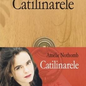 Amelie Nothomb - Catilinarele