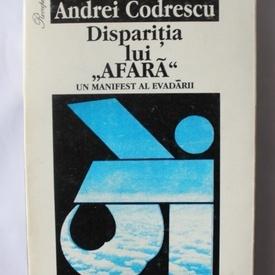 """Andrei Codrescu - Disparitia lui """"Afara"""". Un manifest al evadarii"""