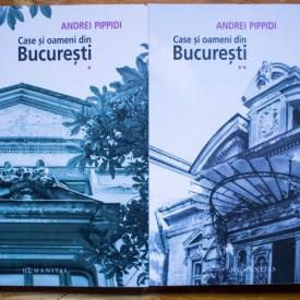 Andrei Pippidi - Case si oameni din Bucuresti (2 vol.)