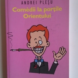 Andrei Plesu - Comedii la portile Orientului (cu autograf)