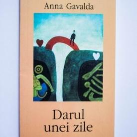 Anna Gavalda - Darul unei zile