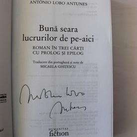 Antonio Lobo Antunes - Buna seara lucrurilor de pe-aici (cu autograf)