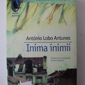 Antonio Lobo Antunes - Inima inimii (cu autograful autorului si al traducatorului, Dinu Flamand)