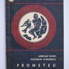 Aurelian Tache, Gheorghe Vladutescu - Prometeu impotriva lui Zeus