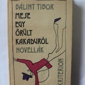 Balint Tibor - Mese egy orult kakadurol editie hardcover)