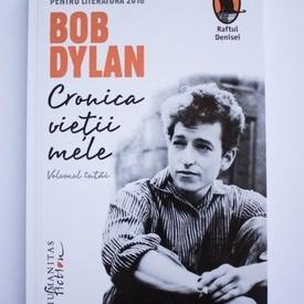 Bob Dylan - Cronica vietii mele (volumul intai)