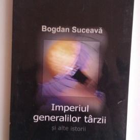 Bogdan Suceava - Imperiul generalilor tarzii si alte istorii