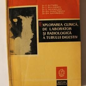 C. Butnaru, L. Buligescu, V. Maximilian, Gh. Panaitescu, Gh. Safirescu - Explorarea clinica, de laborator si radiologica a tubului digestiv