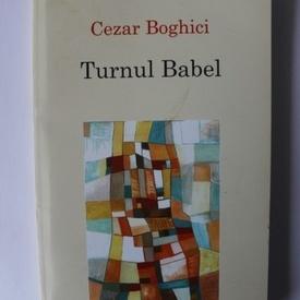 Cezar Boghici - Turnul Babel. Pagini de critica si istorie literara (cu autograf)