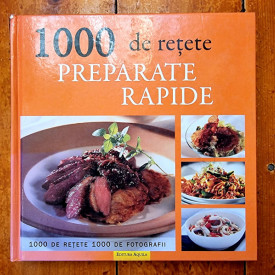 Colectiv autori - 1000 de retete. Preparate rapide (editie hardcover)