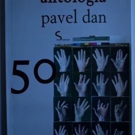 Colectiv autori - Antologia Pavel Dan 50