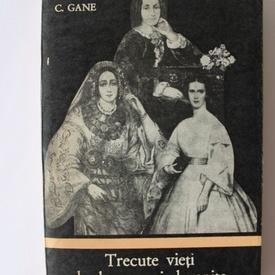 Constantin Gane - Trecute vieti de doamne si domnite (vol. III)