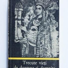 Constantin Gane - Trecute vieti de doamne si domnite (vol. I)