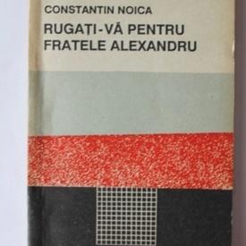 Constantin Noica - Rugati-va pentru fratele Alexandru