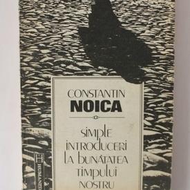 Constantin Noica - Simple introduceri la bunatatea timpului nostru
