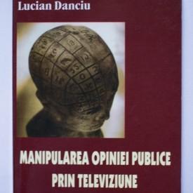 Corina Crisan, Lucian Danciu - Manipularea opiniei publice prin televiziune