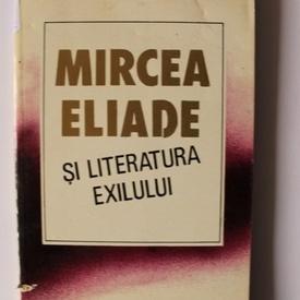 Cornel Ungureanu - Mircea Eliade si literatura exilului