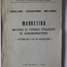 Costinel Dobre, Constantin Negrut, Mirela Venczel - Marketing. Metode si tehnici utilizate in agromarketing. Studii de caz si aplicatii