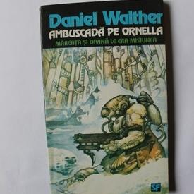 Daniel Walther - Ambuscada pe Ornella. Mareata si divina le era misiunea