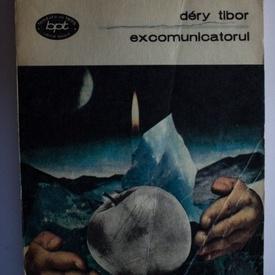 Dery Tibor - Excomunicatorul