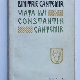 Dimitrie Cantemir - Viata lui Constantin Cantemir zis cel Batran, domnul Moldovei