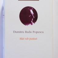 Dumitru Radu Popescu - Opere I. Mari sub pustiuri (editie hardcover)