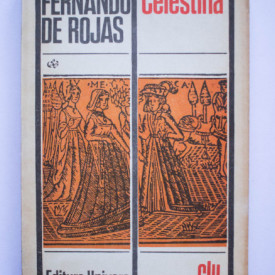 Fernando de Rojas - Celestina. Tragicomedia lui Calisto si a Melibeei