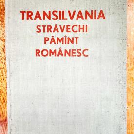 General-locotenent dr. Ilie Ceausescu - Transilvania, stravechi pamant romanesc (editie hardcover)