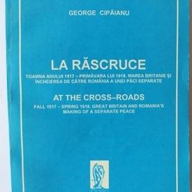 George Cipaianu - La rascruce / At the cross-roads (editie bilingva, romano-engleza)