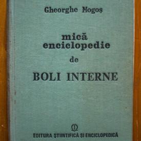 Gheorghe Mogos - Mica enciclopedie de boli interne (editie hardcover)
