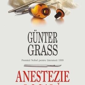 Gunter Grass - Anestezie locala (editie hardcover)
