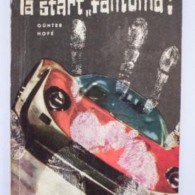 """Gunter Hofe - Atentie, la start """"fantoma""""!"""