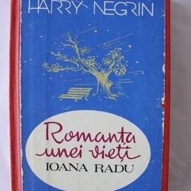 Harry Negrin - Romanta unei vieti. Ioana Radu (editie hardcover)
