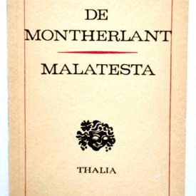 Henry de Montherlant - Malatesta (piesa in patru acte)