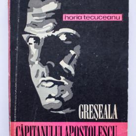 Horia Tecuceanu - Greseala capitanului Apostolescu