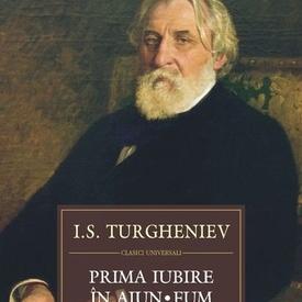 I. S. Turgheniev - Prima iubire. In ajun. Fum (editie hardcover)