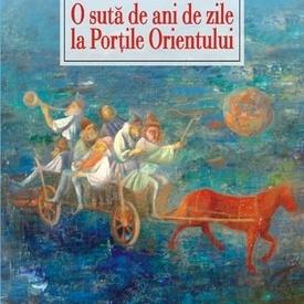 Ioan Grosan - O suta de ani la Portile Orientului (editie hardcover)