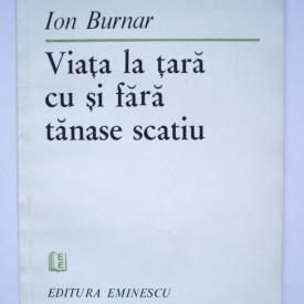Ion Burnar - Viata la tara cu si fara Tanase Scatiu (cu autograf)