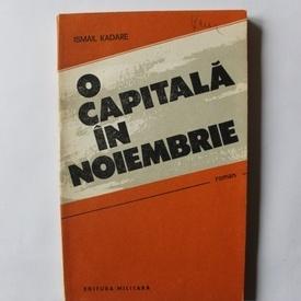 Ismail Kadare - O capitala in noiembrie