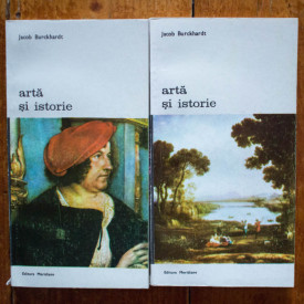Jacob Burckhardt - Arta si istorie (2 vol.)