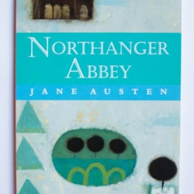 Jane Austen - Northanger Abbey (editie in limba engleza)